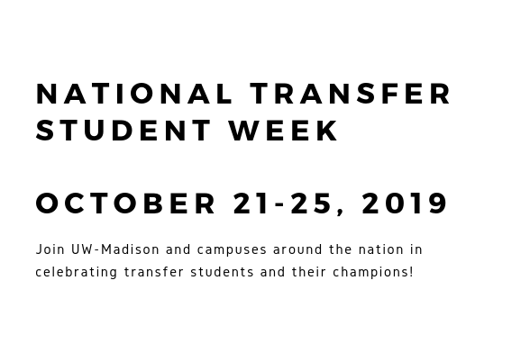 National Transfer Student Week, October 21-25, 2019 Join UW-Madison and campuses around the nation in celebrating transfer students and their champions!