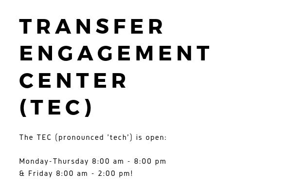 Come to the Transfer Engagement Center (TEC; pronounced 'tech') 8am-8pm Monday through Thursday and Friday 8am-2pm.